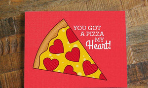 "Love Card ""You Got a Pizza My Heart!"""