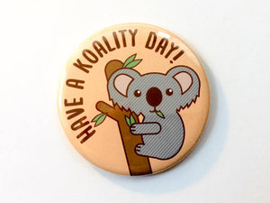 "Cute Koala ""Have a Koality Day"" - Magnet, Pin or Pocket Mirror"