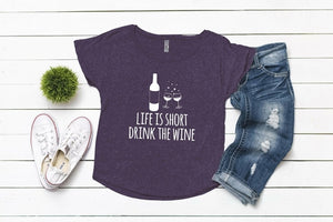 Life Is Short Drink The Wine - Shirt