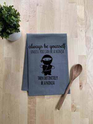 Always Be Yourself  Hand Screen Printed Dish Towel