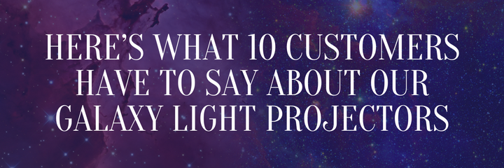 Here's What 10 Customers Have to Say About Our Galaxy Light Projectors