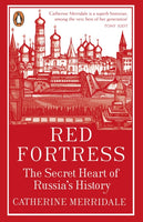 Red Fortress : The Secret Heart of Russia's History by Catherine Merridale
