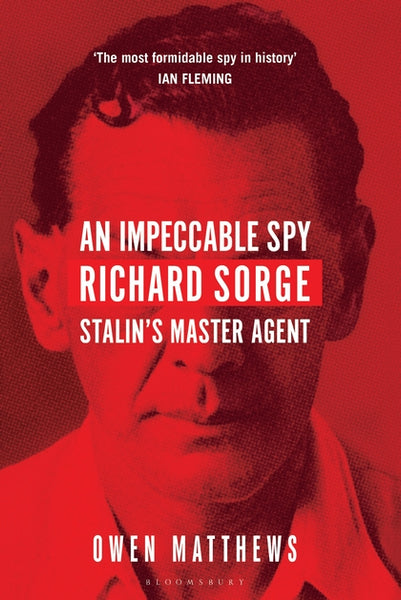 An Impeccable Spy : Richard Sorge, Stalin's Master Agent by Owen Matthews