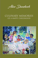 Culinary Memories of a Happy Childhood by Alice Danshoch