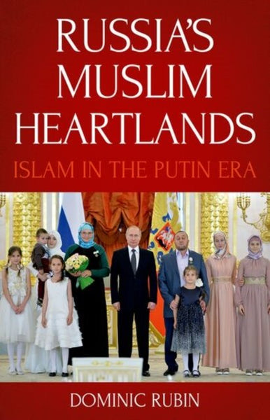 Russia's Muslim Heartlands : Islam in the Putin Era by Dominic Rubin