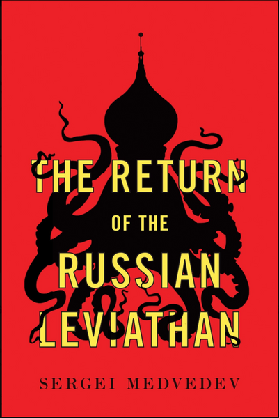 The Return of the Russian Leviathan by Sergei Medvedev