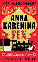 The Anna Karenina Fix : Life Lessons from Russian Literature by Viv Groskop