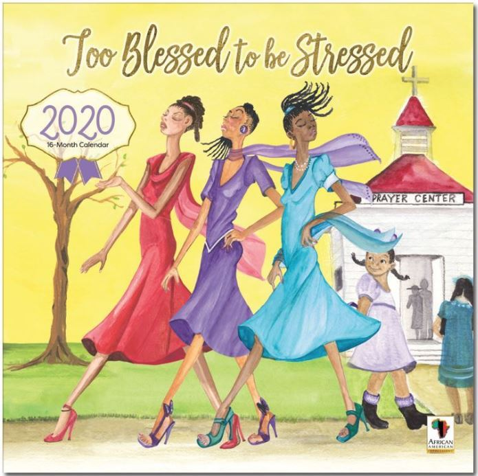 Too Blessed To Be Stressed - 2020 African American calendar