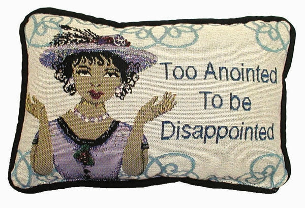 Too Anointed to be Disappointed - pillow