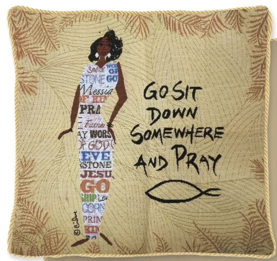 Go Sit Down Somewhere and Pray - cushion cover