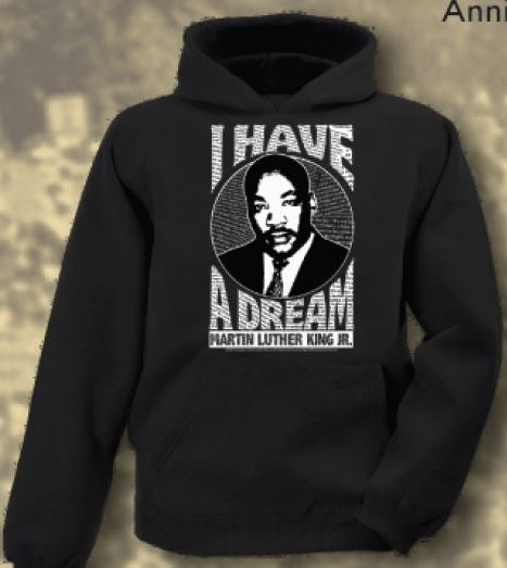 Martin Luther King Jr - I Have A Dream - hoodie