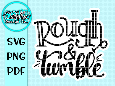 Rough and Tumble SVG PNG PDF