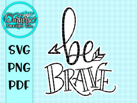 Be Brave SVG PNG PDF