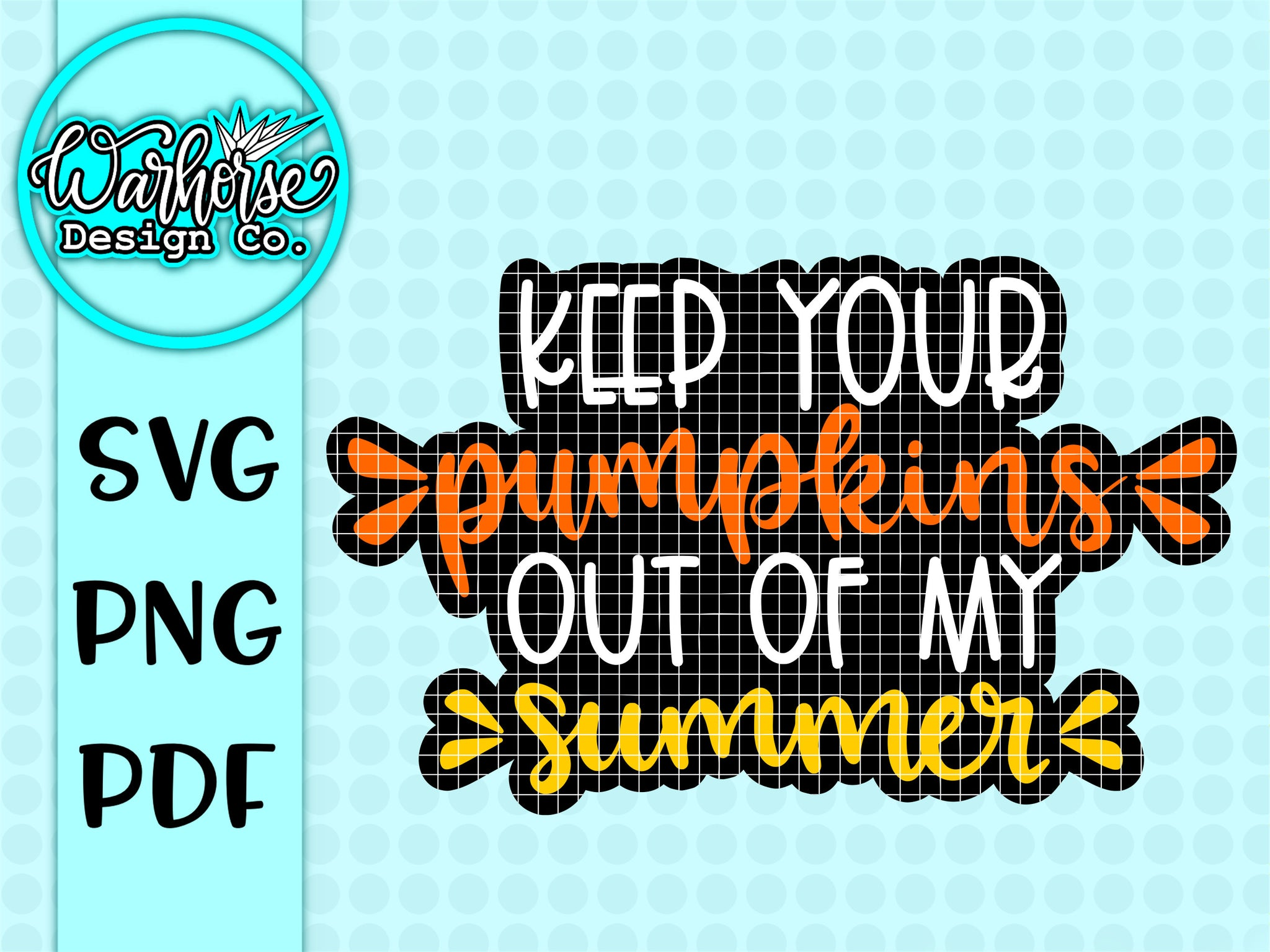 keep your pumpkins outz of my summer SVG PNF PDF