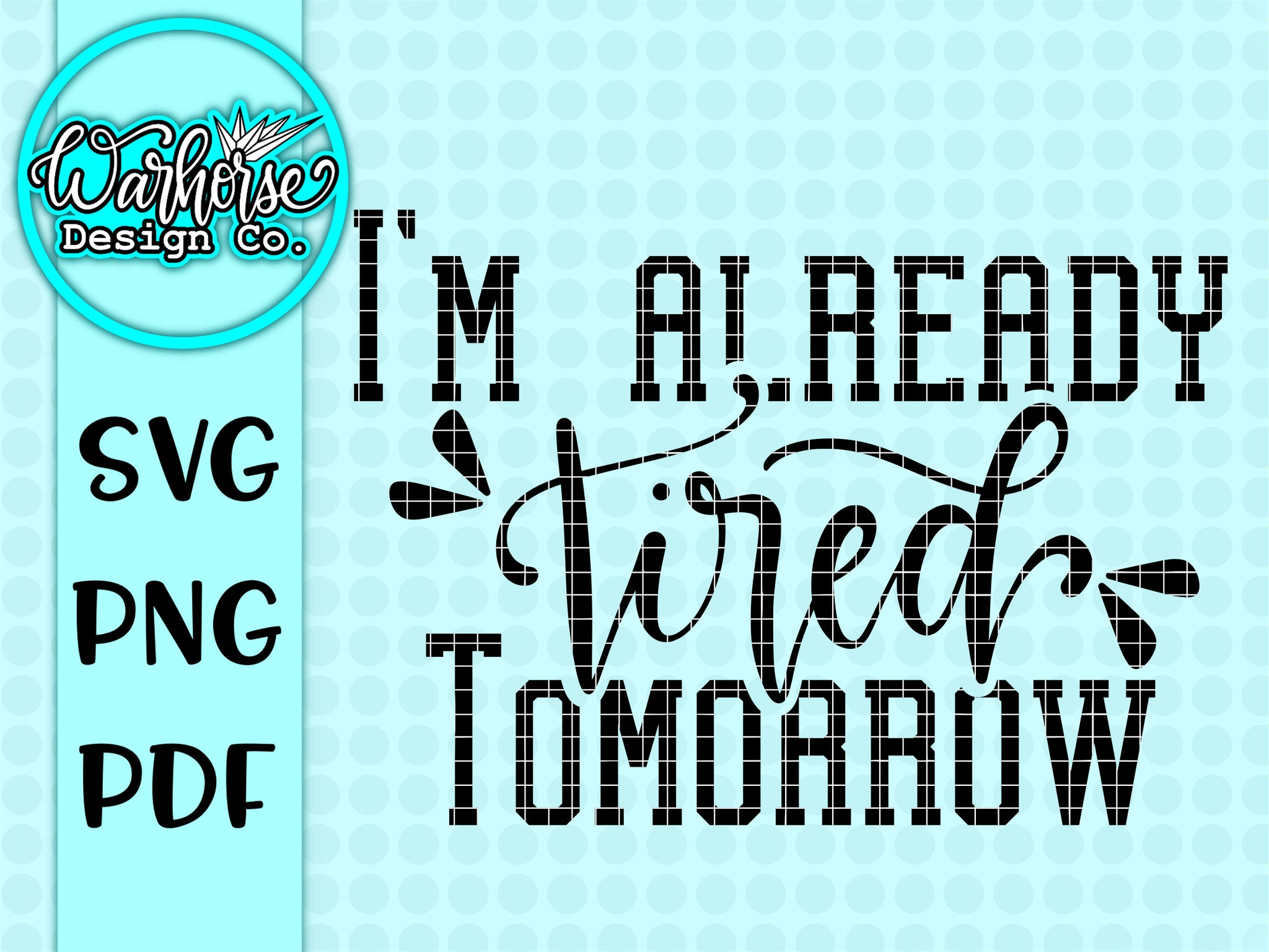 I'm already tired tomorrow SVG PNG PDF