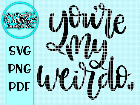 You're my weirdo SVG PNG PDF