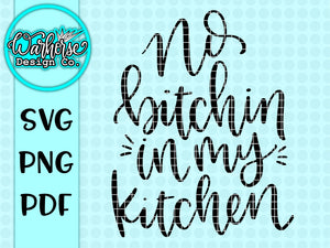 No bitchin' in my kitchen SVG PNG PDF