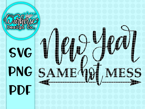New Year, Same Hot Mess SVG PNG PDF