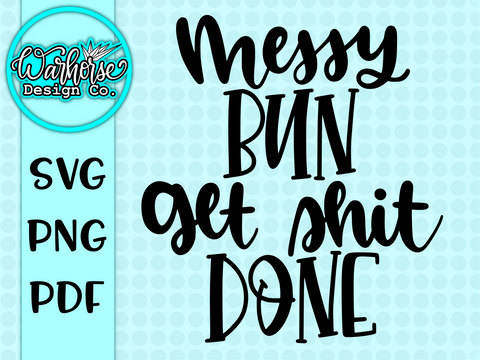 Messy Bun | Get shit done SVG FILE