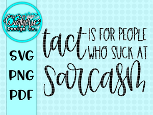 Tact is for people who suck at sarcasm SVG PNG PDF