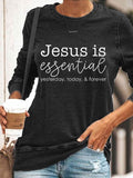 Women's Jesus Is Essential Yesterday Today Forever Printed Casual Long Sleeve T-Shirt