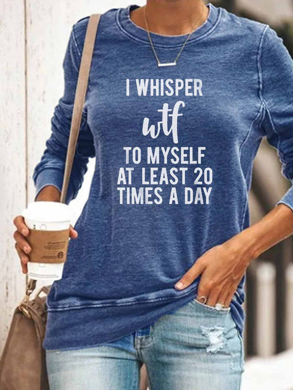 Women's I Whisper Wtf To Myself At Least 20 Times A Day Printed Top