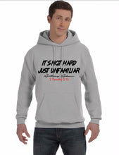 Load image into Gallery viewer, It's Not Hard Just Unfamiliar Pull Over Hoodie (unisex)
