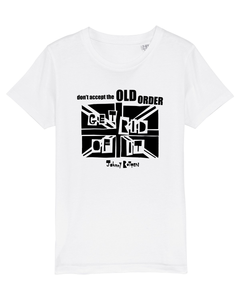'Don't Accept The Old Order Get Rid Of It' Organic Kids T-shirt