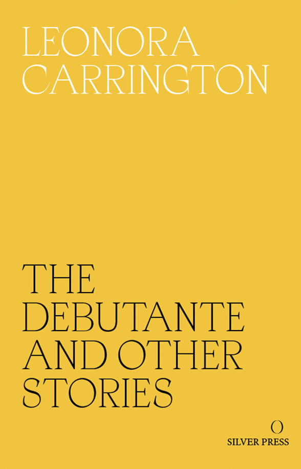 The Debutante and Other Stories by Leonora Carrington