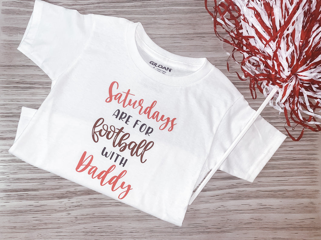 Saturdays Are For Football With Daddy Tee- CUSTOMIZABLE