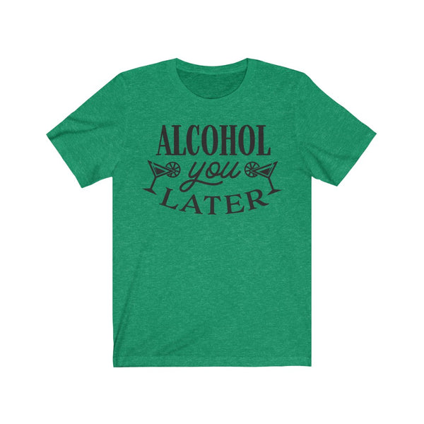 Alcohol you later - Jersey Short Sleeve Tee - Blair's Bounty - Girl Gone Crafty