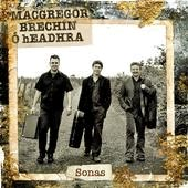 cover image for Bruce MacGregor, Sandy Brechin and Brian Ó hEadhra - Sonas