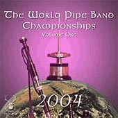 cover image for The World Pipe Band Championships 2004 vol 1