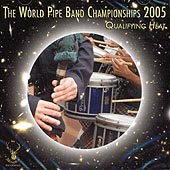 cover image for The World Pipe Band Championships 2005 - The Qualifying Heat