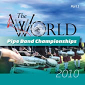 cover image for The World Pipe Band Championships 2010 part 1 CD