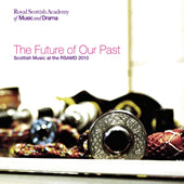 cover image for Scottish Music At The RSAMD - The Future Of Our Past