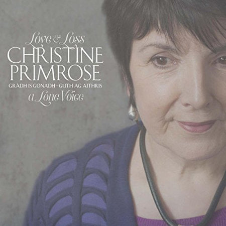 cover image for Christine Primrose - Gradh is Gonadh - Guth ag aithris (Love and Loss -  A Lone Voice)