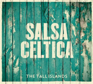 cover image for Salsa Celtica - The Tall Islands