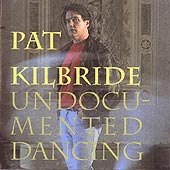 cover image for Pat Kilbride - Undocumented Dancing