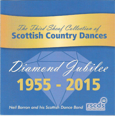 cover image for Neil Barron And His Scottish Country Band - The Third Sheaf Collection Of Scottish Country Dances Diamond Jubilee 1955 - 2015