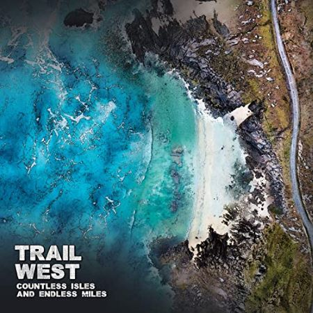 cover image for Trail West - Countless Isles And Endless Miles