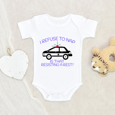 Funny Police Baby Gift - I Refuse To Nap Is That Resisting A Rest Onesie® - Nap Time Baby Onesie® - Funny Police Onesie®