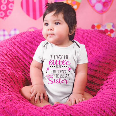 I May Be Little But I'm Going To Be A Big Sister Onesie® - Cute Baby Onesie®- Big Sister Onesie®