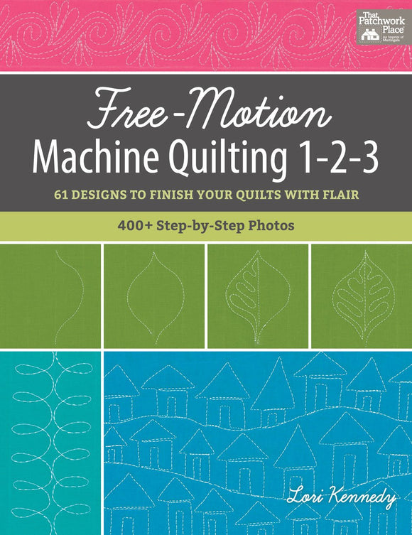 Free-Motion Machine Quilting 1-2-3: 61 Designs to Finish Your Quilts with Flair by Lori Kenedy