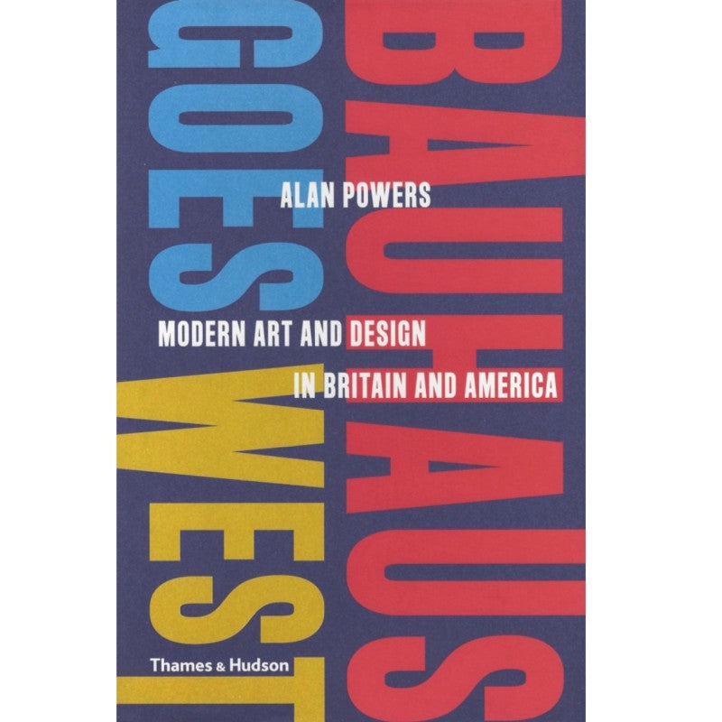 Bauhaus Goes West: Modern Art and Design in Britain and America