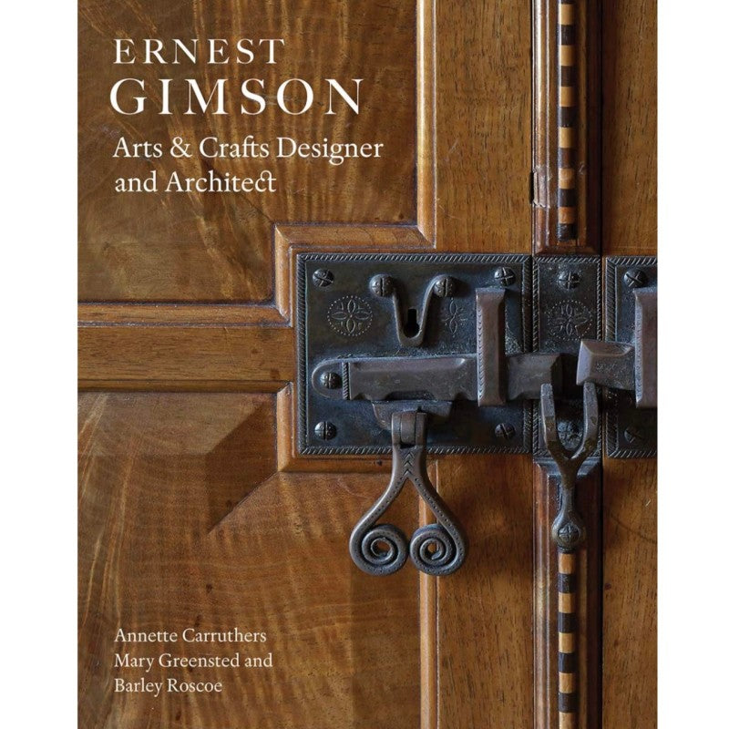 Ernest Gimson: Arts & Crafts Designer and Architect