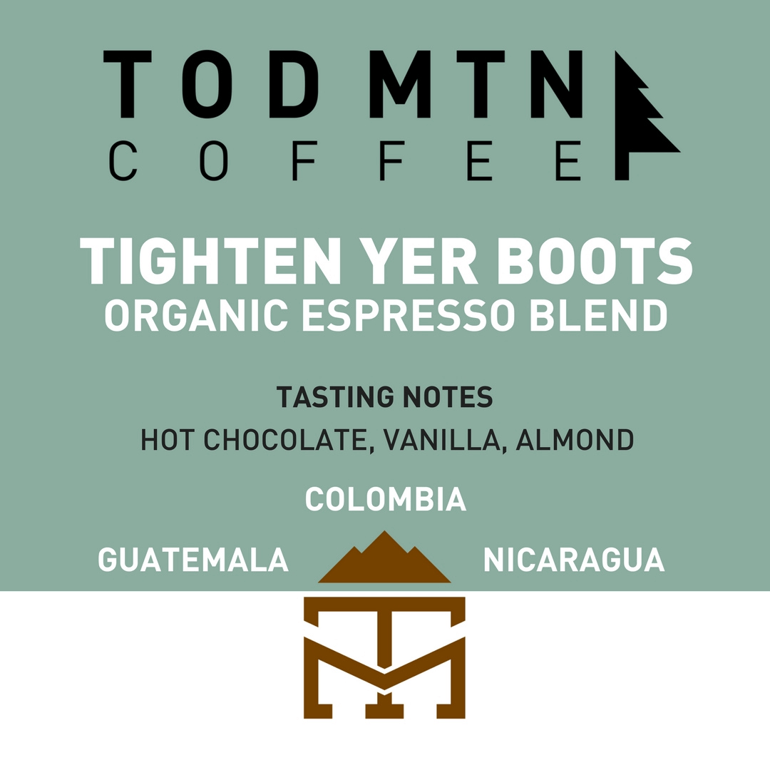 Tod Mountain Coffee - Tighten Your Boots - Espresso Roast Coffee Beans