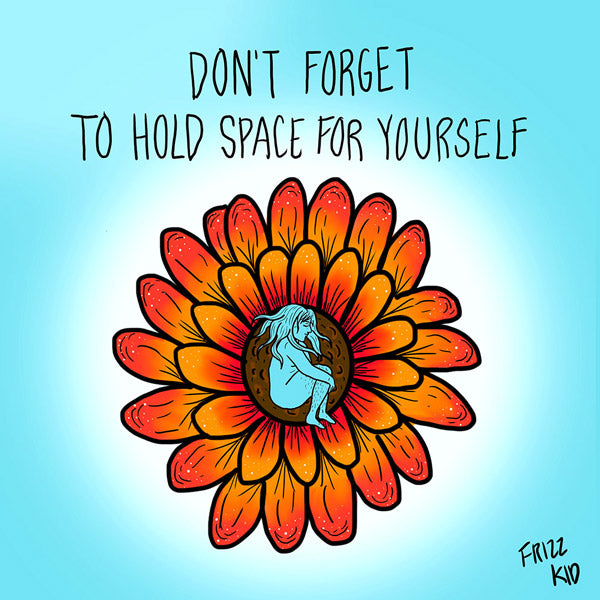 Hold Space For Yourself Art Print   Frizz Kid Art