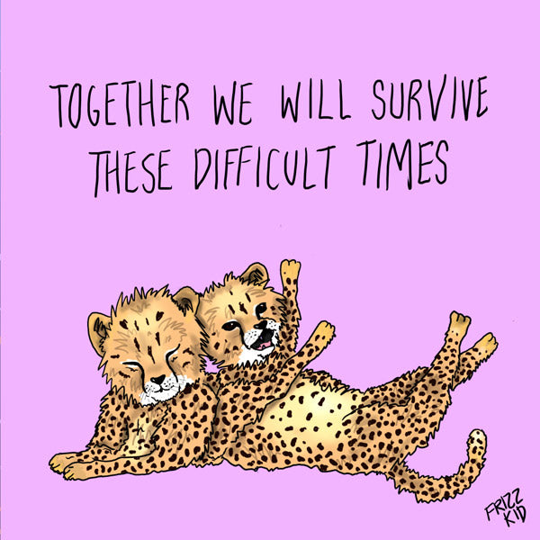 Survive These Difficult Times Art Print   Frizz Kid Art
