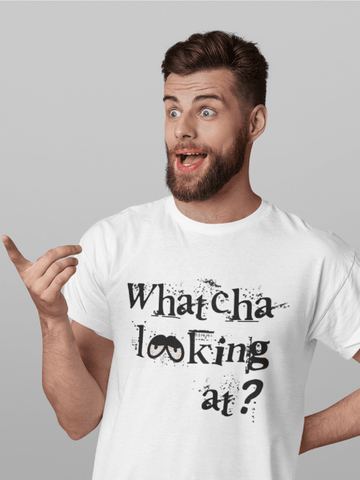 Whatcha looking at? T-Shirt